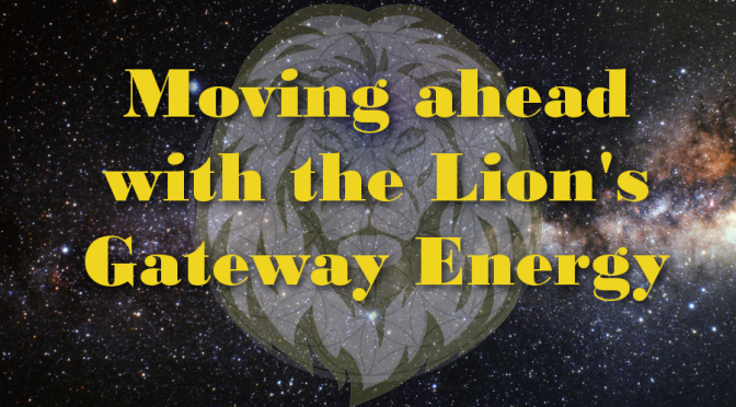Moving ahead with the Lion's Gateway energy